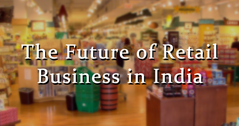 Future of Retail Business in India