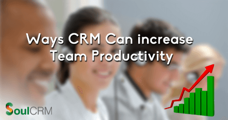 Ways CRM can increase team productivity