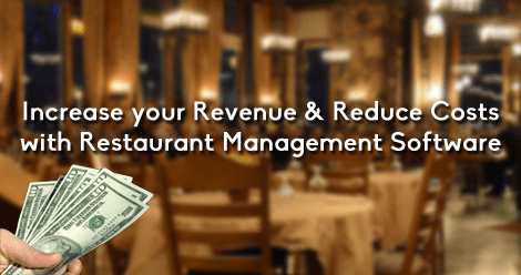 Increase your Revenue & Reduce Costs with Restaurant Management Software