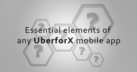 Essential elements of an UberforX mobile app- SS