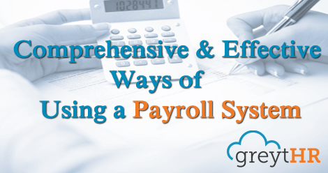 Comprehensive & Effective Ways of Using a Payroll System