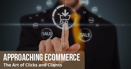 Approching Ecommerce - The Art of Clicks and Clients