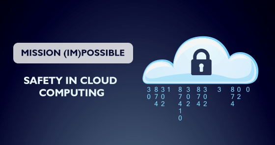 Mission (Im)possible Safety in Cloud Computing