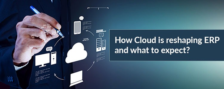 How Cloud is reshaping ERP and what to expect