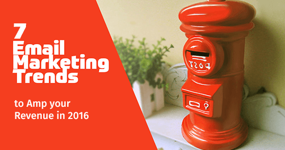 7 Email Marketing Trends to Amp your Revenue in 2016