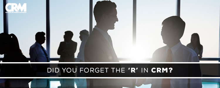 Did You Forget the 'R' In CRM