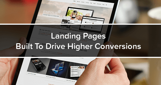 Landing Pages Built To Drive Higher Conversions