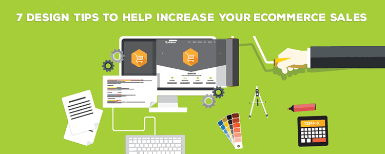 7 Design Tips to Help Increase Your Ecommerce Sales featured