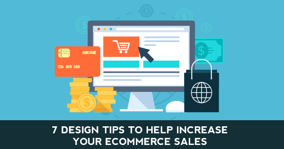 7 Design Tips to Help Increase Your Ecommerce Sales