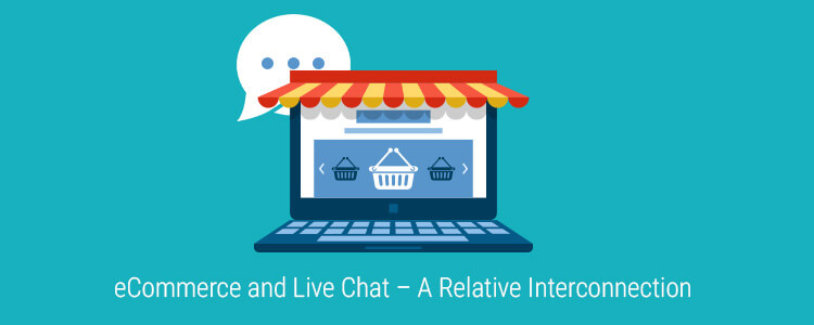 E-Commerce and Live Chat - A Relative Interconnection