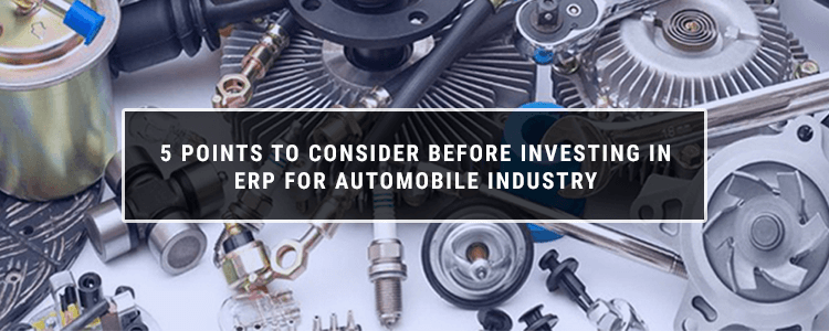 5 points to consider before investing in ERP for Automobile Industry Featured