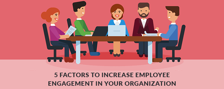 5 Factors To Increase Employee Engagement In Your Organization Featured