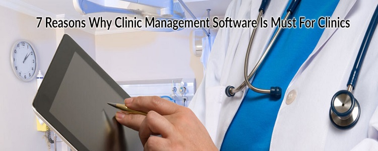 7-reasons-why-clinic-management-software-is-must-for-clinics