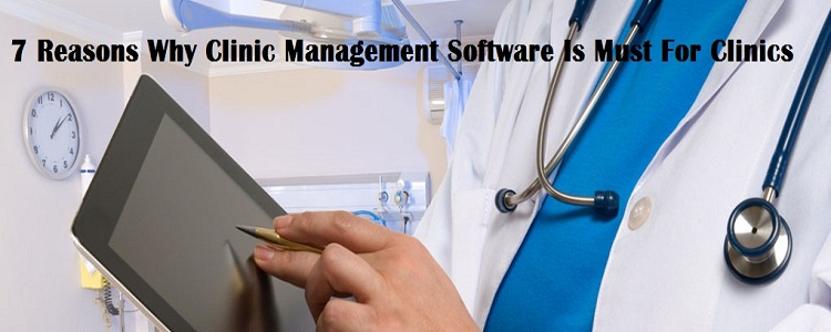 7 Reasons Why Clinic Management Software Is Must For Clinics