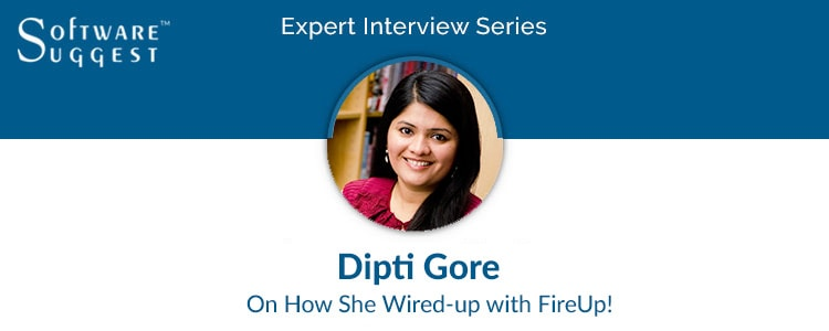 expert interview with Dipti Gore, founder of FireUp