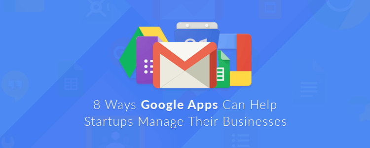 8-ways-google-apps-can-help-startups to manage-business-featured