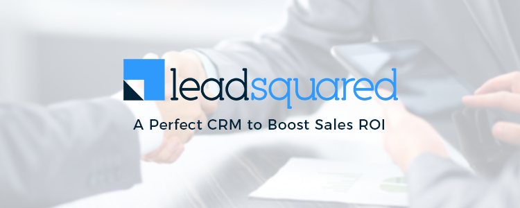 LeadSquared-  A Perfect CRM to Boost Sales ROI