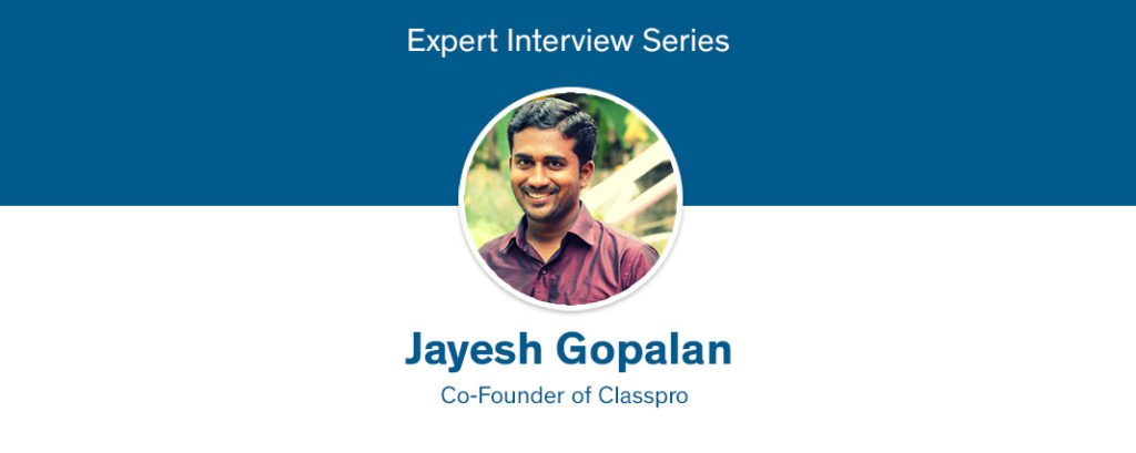 Expert Interview with Jayesh Gopalan – Co-Founder of Classpro