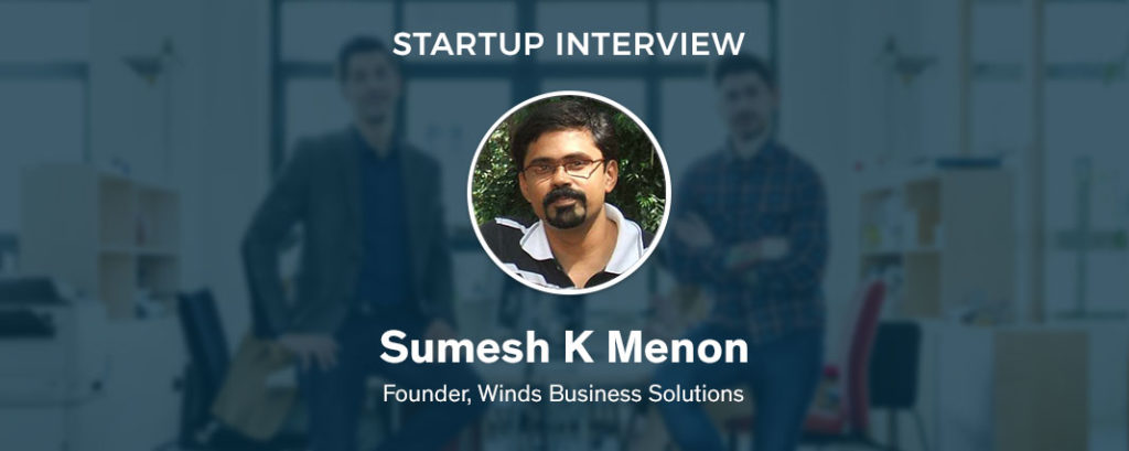 Startup Interview – Sumesh Menon, Founder of Winds Business Solutions