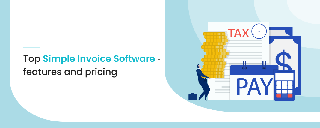 Top 7 Simple Invoice Software Features And Pricing