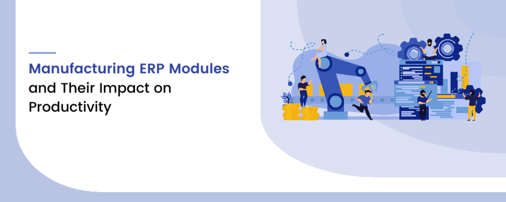 Manufacturing ERP Modules and Their Impact on Productivity