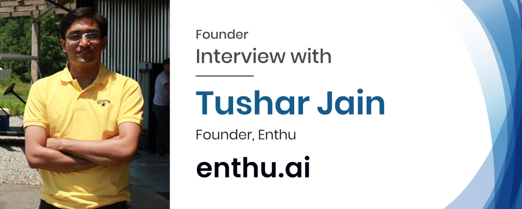 Founder interview Enthu.ai